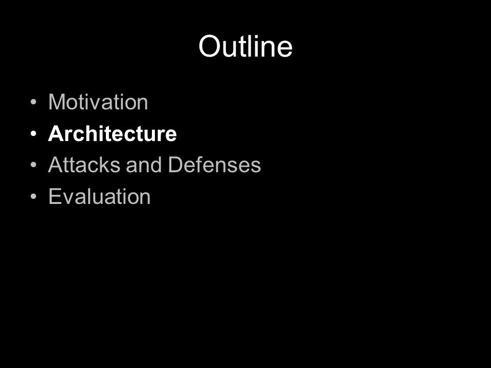 Outline Motivation Architecture Attacks and Defenses Evaluation