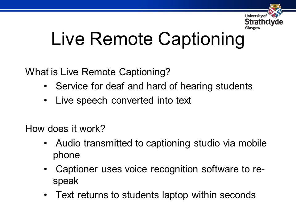 Live Remote Captioning What is Live Remote Captioning.