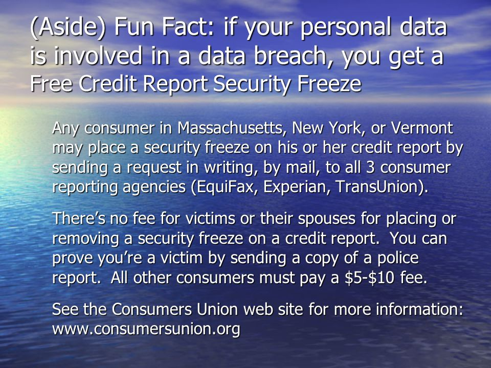 (Aside) Fun Fact: if your personal data is involved in a data breach, you get a Free Credit Report Security Freeze Any consumer in Massachusetts, New