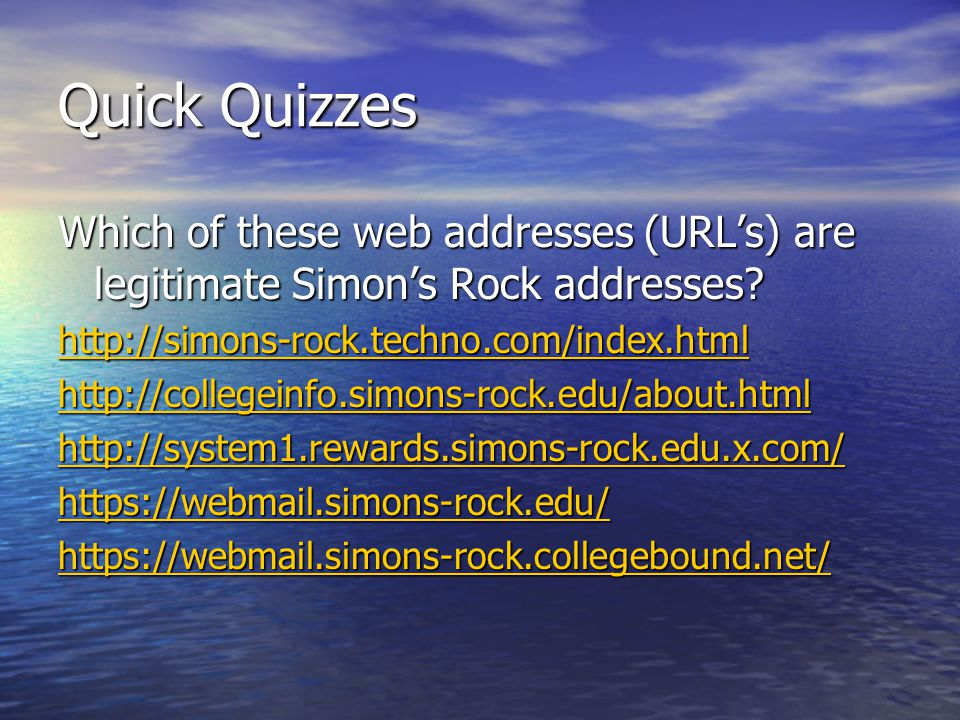 Quick Quizzes Which of these web addresses (URLs) are legitimate Simons Rock addresses? http://simons-rock.techno.com/index.html http://collegeinfo.si