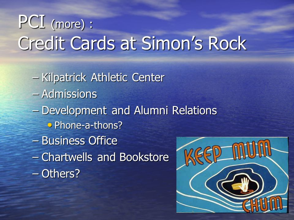 PCI (more) : Credit Cards at Simons Rock –Kilpatrick Athletic Center –Admissions –Development and Alumni Relations Phone-a-thons? Phone-a-thons? –Busi