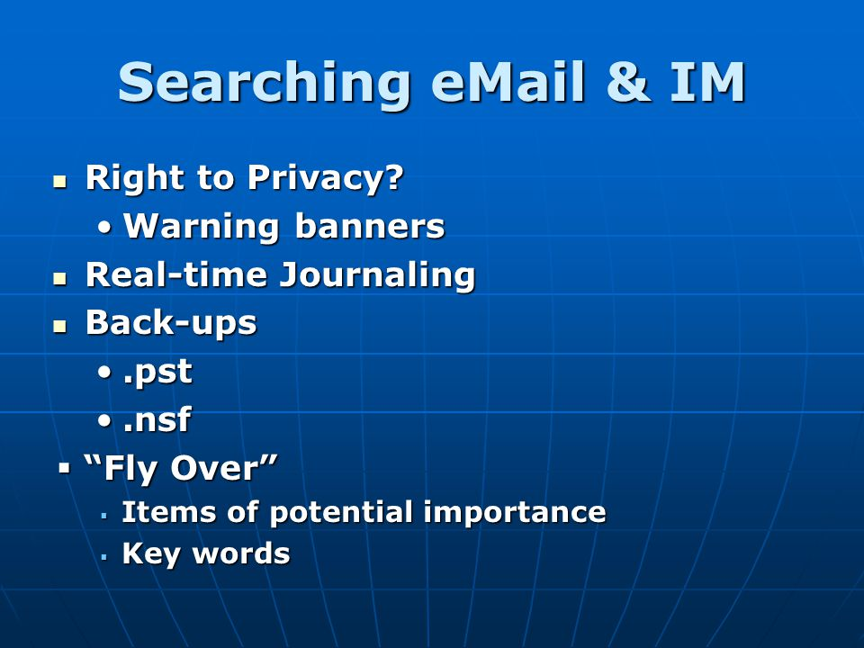 Searching eMail & IM Right to Privacy? Right to Privacy? Warning bannersWarning banners Real-time Journaling Real-time Journaling Back-ups Back-ups.ps