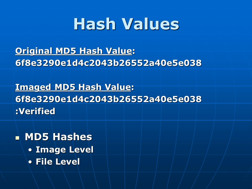 Hash Values Original MD5 Hash Value: 6f8e3290e1d4c2043b26552a40e5e038 Imaged MD5 Hash Value: 6f8e3290e1d4c2043b26552a40e5e038:Verified MD5 Hashes MD5