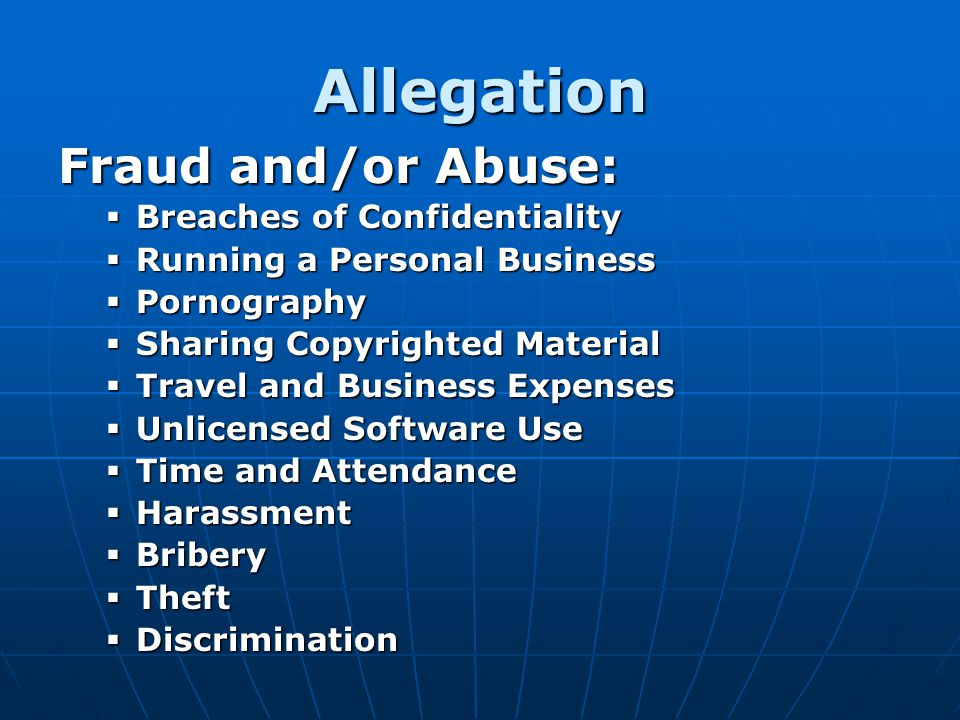 Allegation Fraud and/or Abuse: Breaches of Confidentiality Breaches of Confidentiality Running a Personal Business Running a Personal Business Pornogr