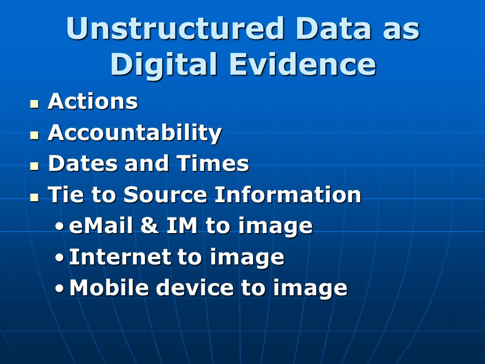 Unstructured Data as Digital Evidence Actions Actions Accountability Accountability Dates and Times Dates and Times Tie to Source Information Tie to S