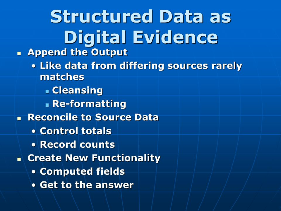 Structured Data as Digital Evidence Append the Output Append the Output Like data from differing sources rarely matchesLike data from differing source