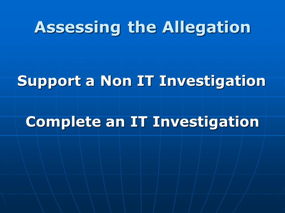 Assessing the Allegation Support a Non IT Investigation Complete an IT Investigation