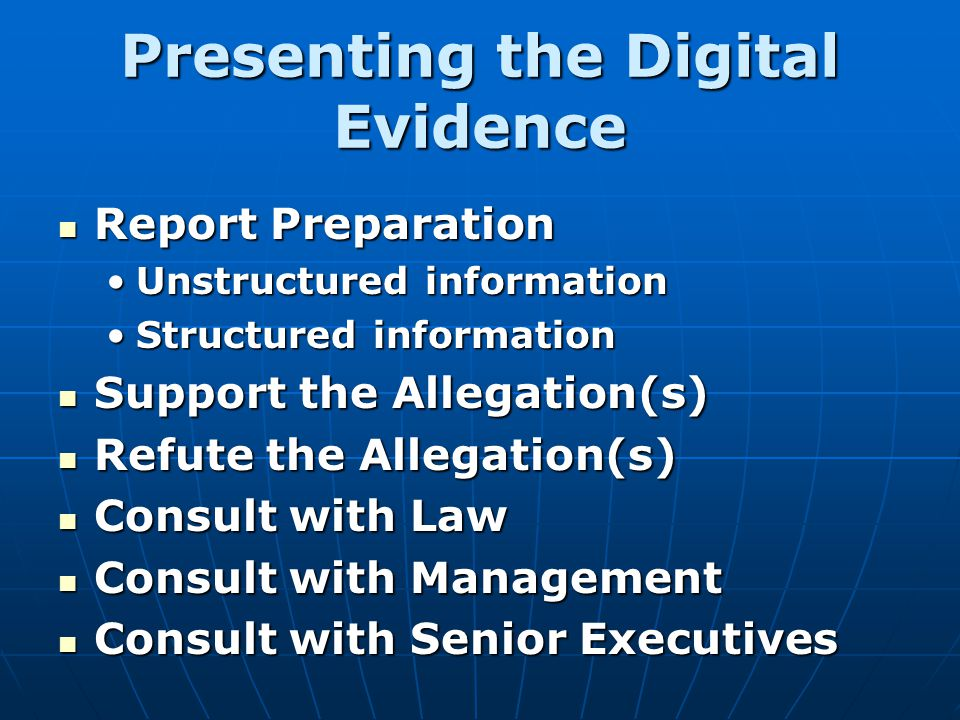 Presenting the Digital Evidence Report Preparation Report Preparation Unstructured informationUnstructured information Structured informationStructure