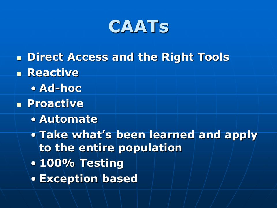CAATs Direct Access and the Right Tools Direct Access and the Right Tools Reactive Reactive Ad-hocAd-hoc Proactive Proactive AutomateAutomate Take wha