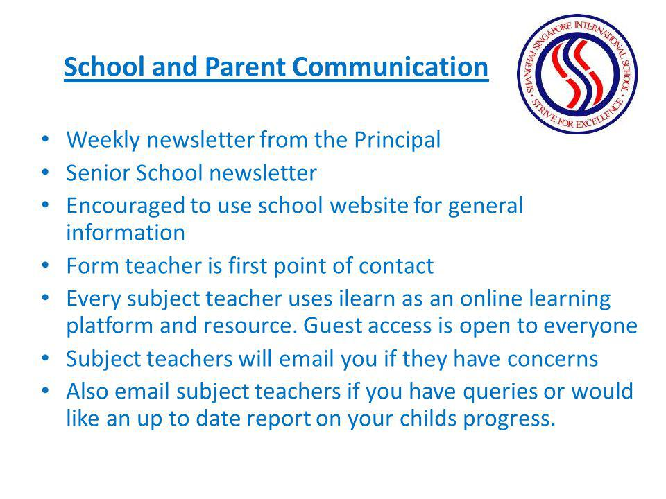 School and Parent Communication Weekly newsletter from the Principal Senior School newsletter Encouraged to use school website for general information