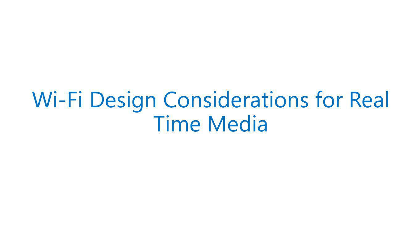 Wi-Fi Design Considerations for Real Time Media