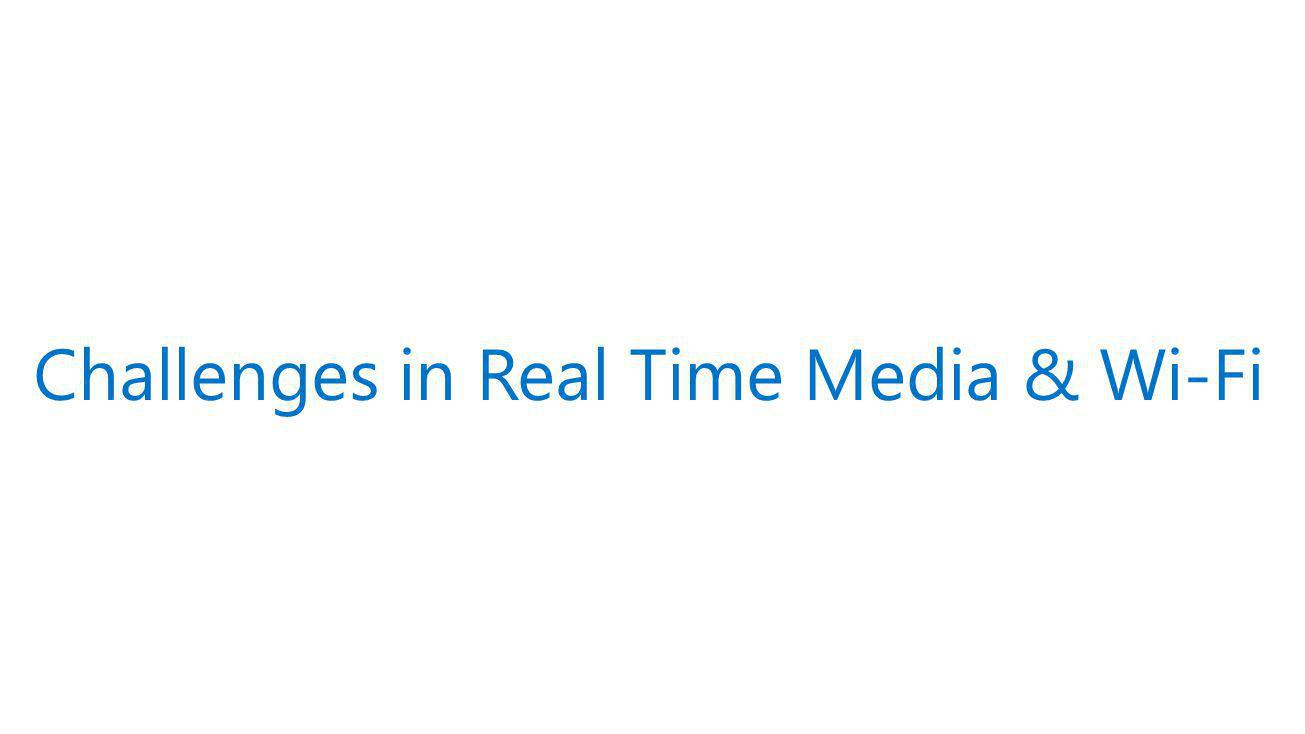 Challenges in Real Time Media & Wi-Fi