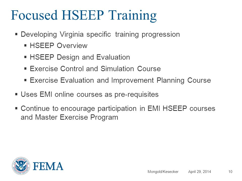 Mongold/Kesecker April 29, 2014 Focused HSEEP Training 10 Developing Virginia specific training progression HSEEP Overview HSEEP Design and Evaluation