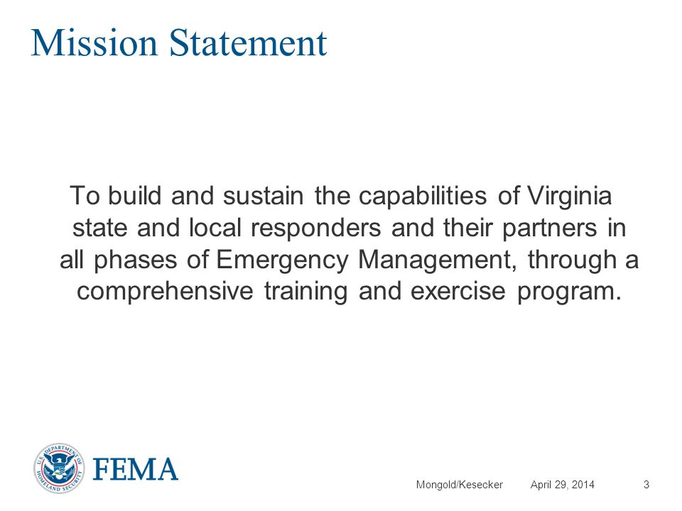 Mongold/Kesecker April 29, 2014 Mission Statement To build and sustain the capabilities of Virginia state and local responders and their partners in a
