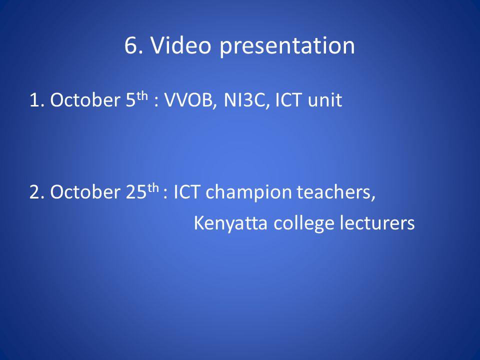 6. Video presentation 1. October 5 th : VVOB, NI3C, ICT unit 2.