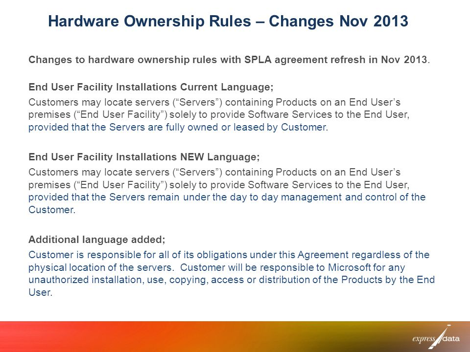 Hardware Ownership Rules – Changes Nov 2013 Changes to hardware ownership rules with SPLA agreement refresh in Nov 2013. End User Facility Installatio