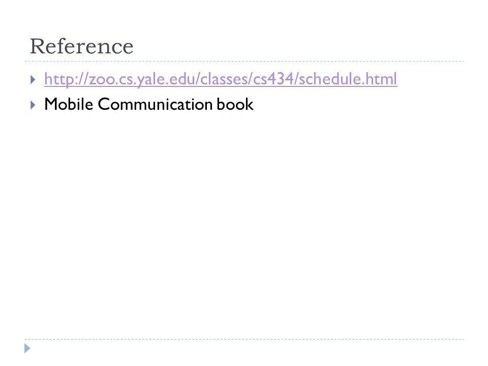 Reference http://zoo.cs.yale.edu/classes/cs434/schedule.html Mobile Communication book
