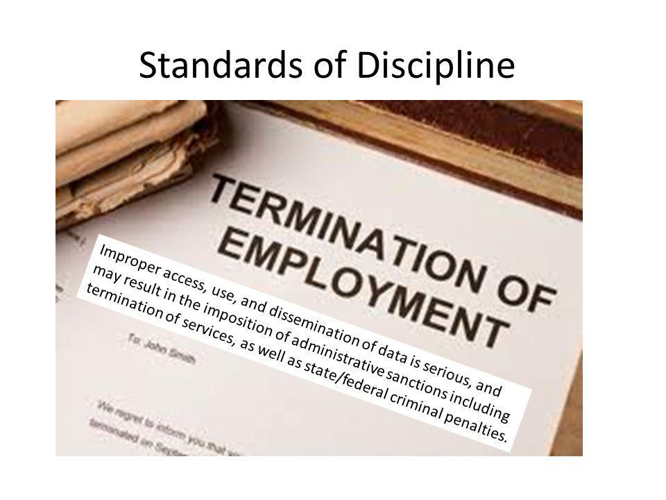 Standards of Discipline Improper access, use, and dissemination of data is serious, and may result in the imposition of administrative sanctions inclu