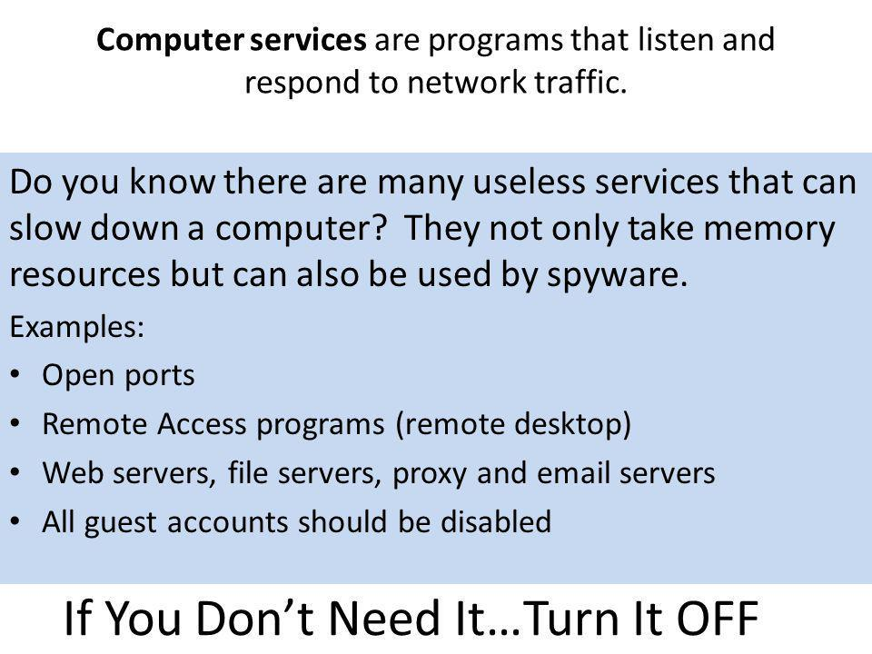 Computer services are programs that listen and respond to network traffic. Do you know there are many useless services that can slow down a computer?