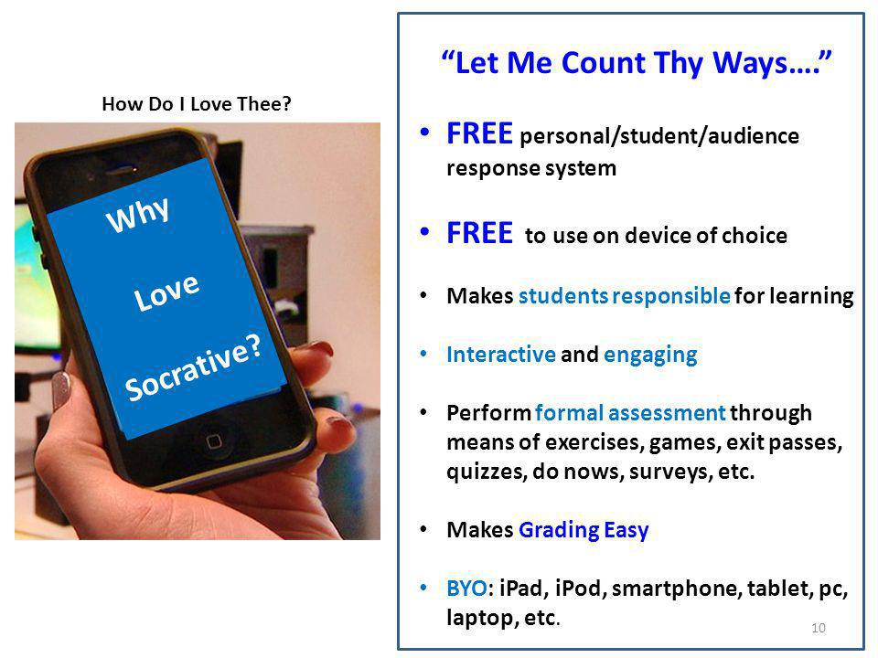 What is Socrative? Why Love Socrative? Let Me Count Thy Ways…. FREE personal/student/audience response system FREE to use on device of choice Makes st