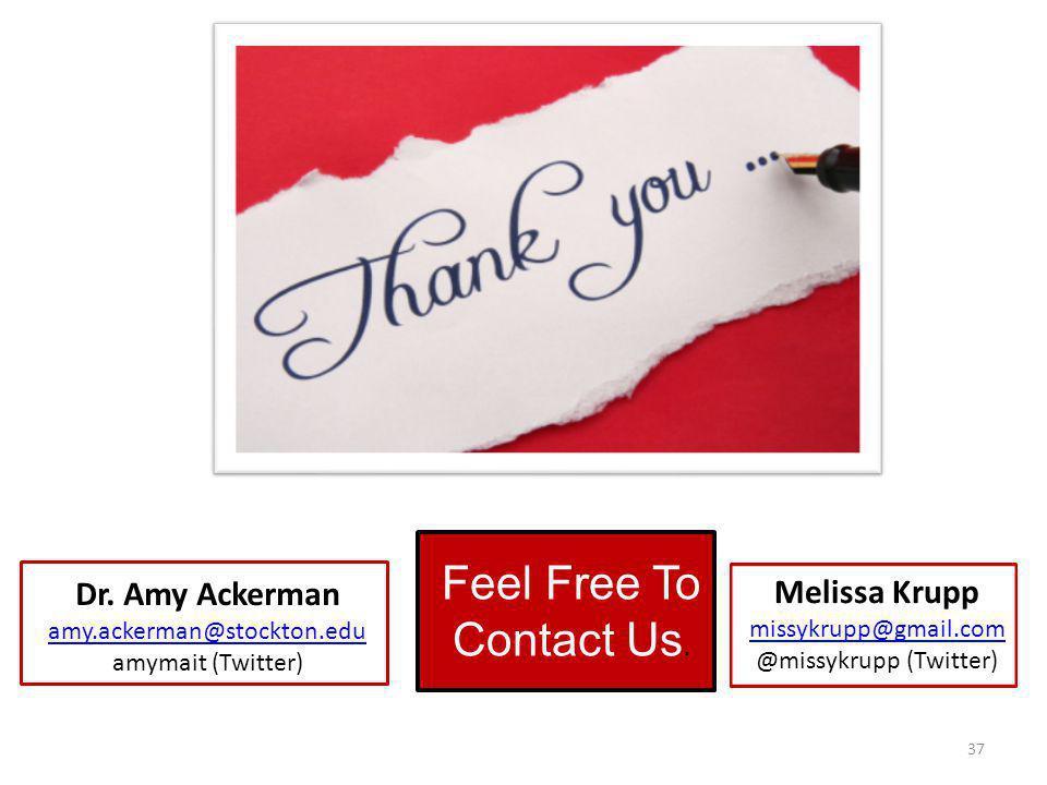 37 Feel Free To Contact Us. Dr. Amy Ackerman amy.ackerman@stockton.edu amymait (Twitter) Melissa Krupp missykrupp@gmail.com @missykrupp (Twitter)