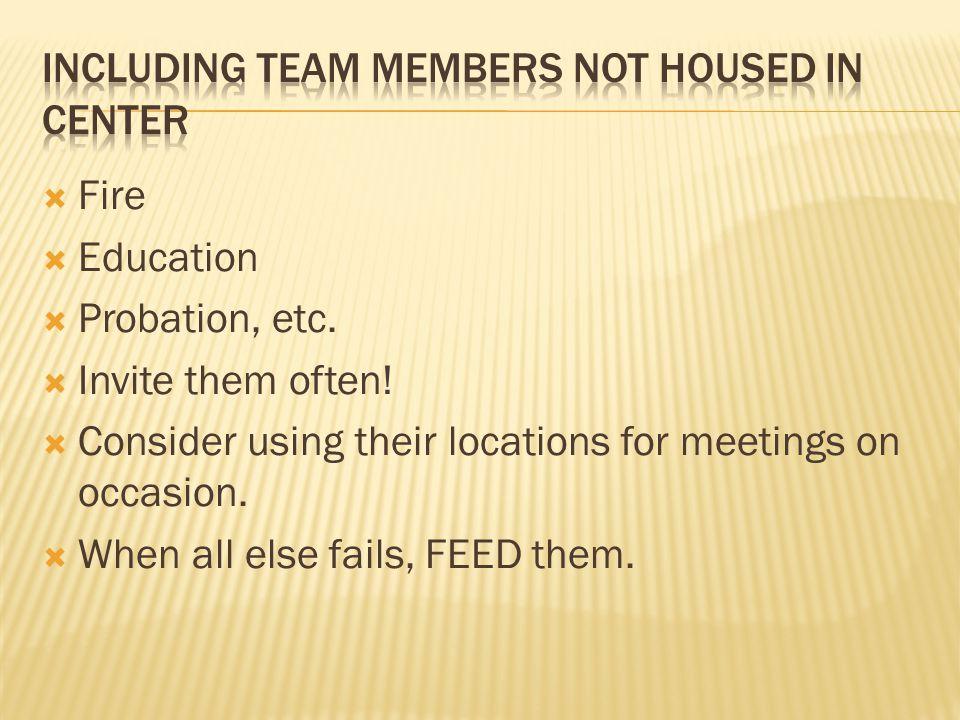 Fire Education Probation, etc. Invite them often.