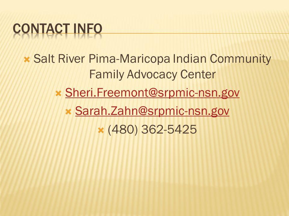 Salt River Pima-Maricopa Indian Community Family Advocacy Center Sheri.Freemont@srpmic-nsn.gov Sarah.Zahn@srpmic-nsn.gov (480) 362-5425