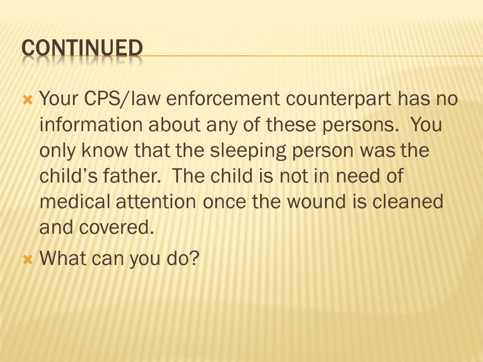 Your CPS/law enforcement counterpart has no information about any of these persons.