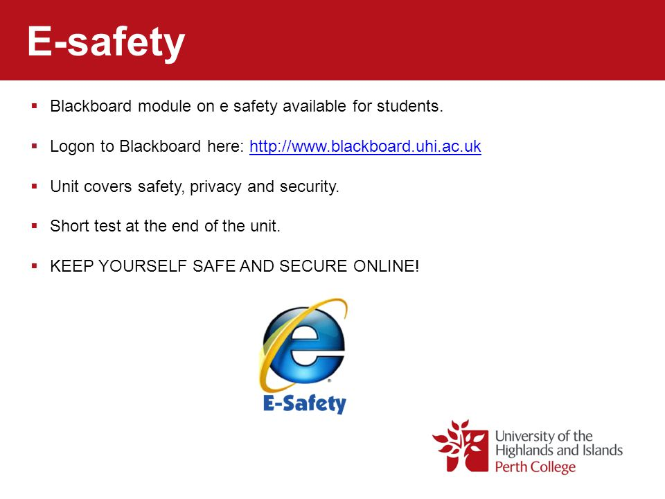 E-safety Blackboard module on e safety available for students. Logon to Blackboard here: http://www.blackboard.uhi.ac.ukhttp://www.blackboard.uhi.ac.u