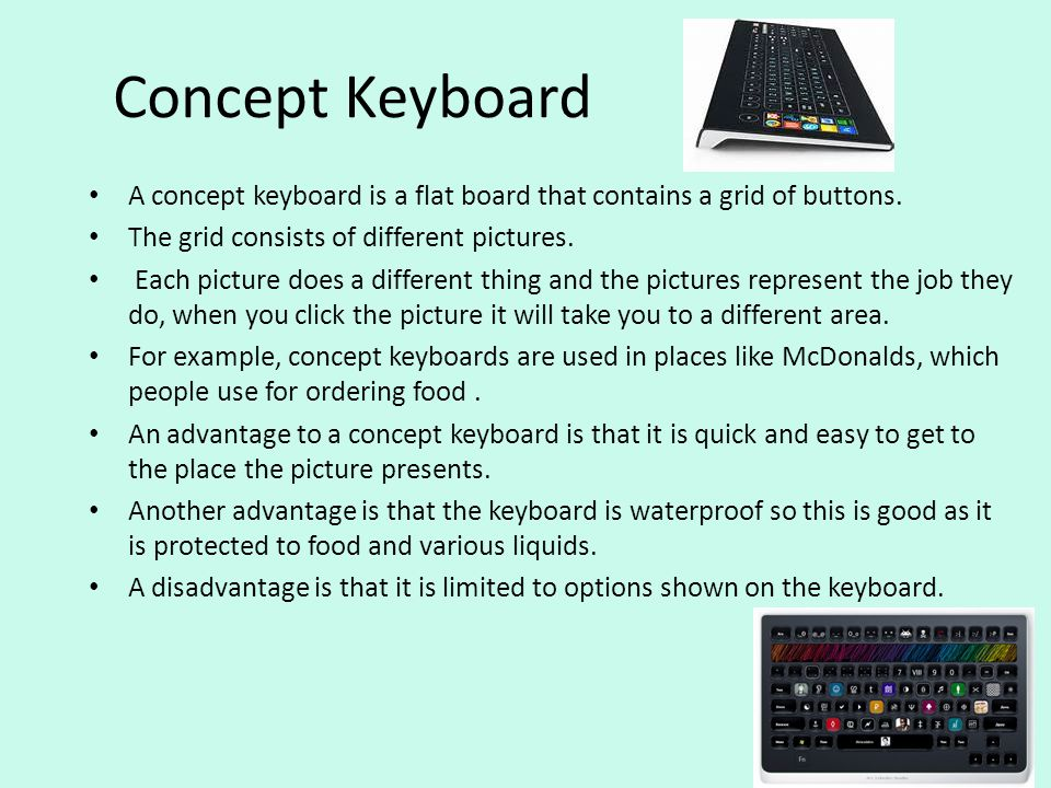 Concept Keyboard A concept keyboard is a flat board that contains a grid of buttons. The grid consists of different pictures. Each picture does a diff