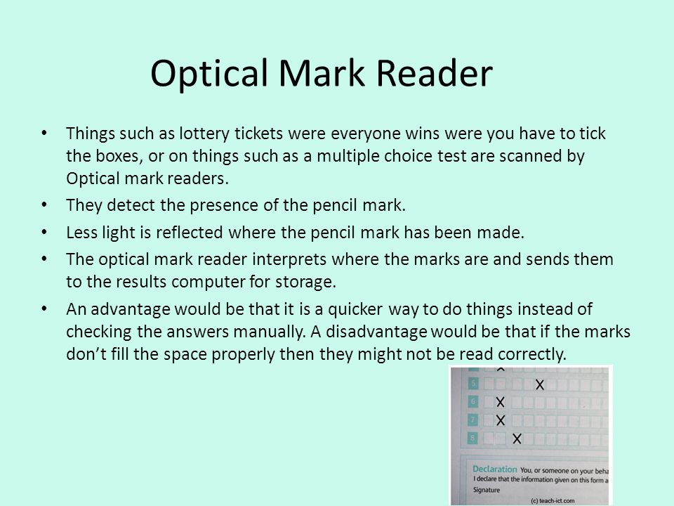 Optical Mark Reader Things such as lottery tickets were everyone wins were you have to tick the boxes, or on things such as a multiple choice test are