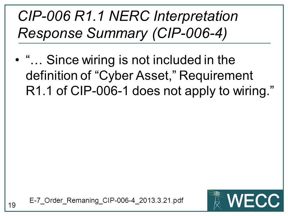 19 … Since wiring is not included in the definition of Cyber Asset, Requirement R1.1 of CIP-006-1 does not apply to wiring.