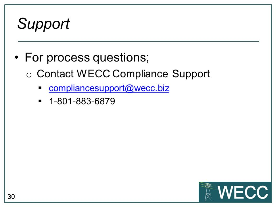 30 For process questions; o Contact WECC Compliance Support compliancesupport@wecc.biz 1-801-883-6879 Support