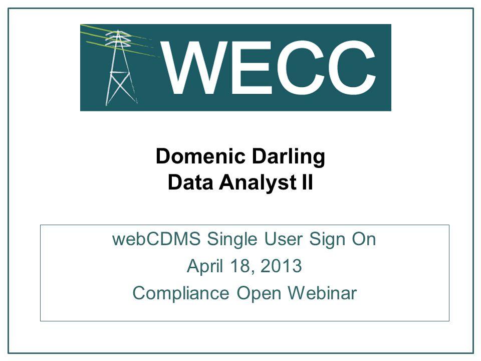 Domenic Darling Data Analyst II webCDMS Single User Sign On April 18, 2013 Compliance Open Webinar
