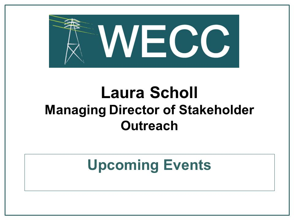Laura Scholl Managing Director of Stakeholder Outreach Upcoming Events