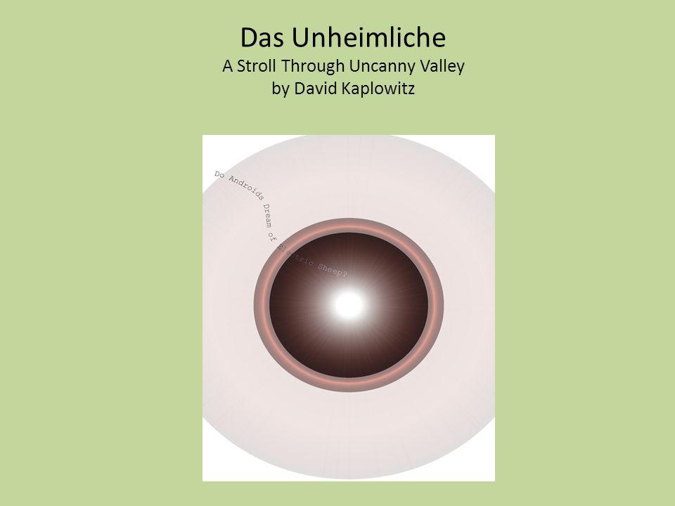 Das Unheimliche A Stroll Through Uncanny Valley by David Kaplowitz