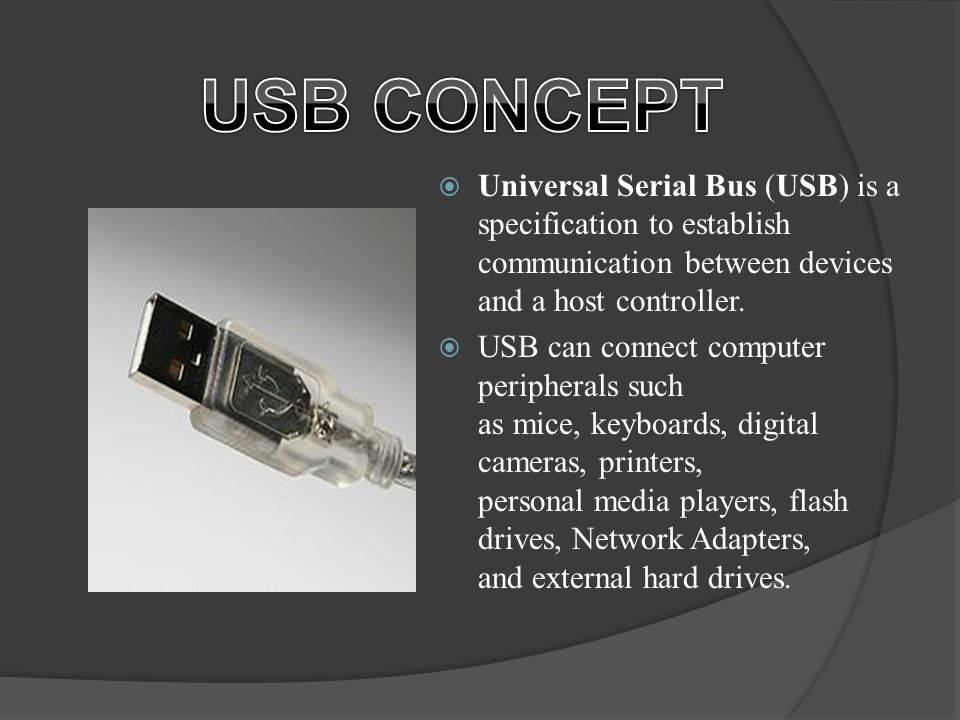 Universal Serial Bus (USB) is a specification to establish communication between devices and a host controller.