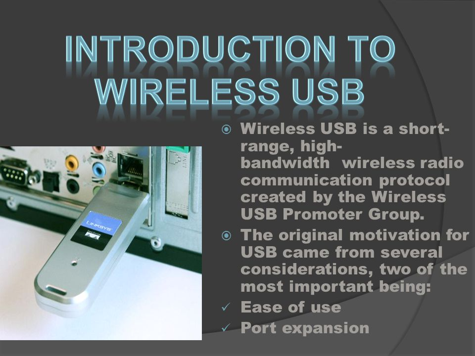 Wireless USB is a short- range, high- bandwidth wireless radio communication protocol created by the Wireless USB Promoter Group.