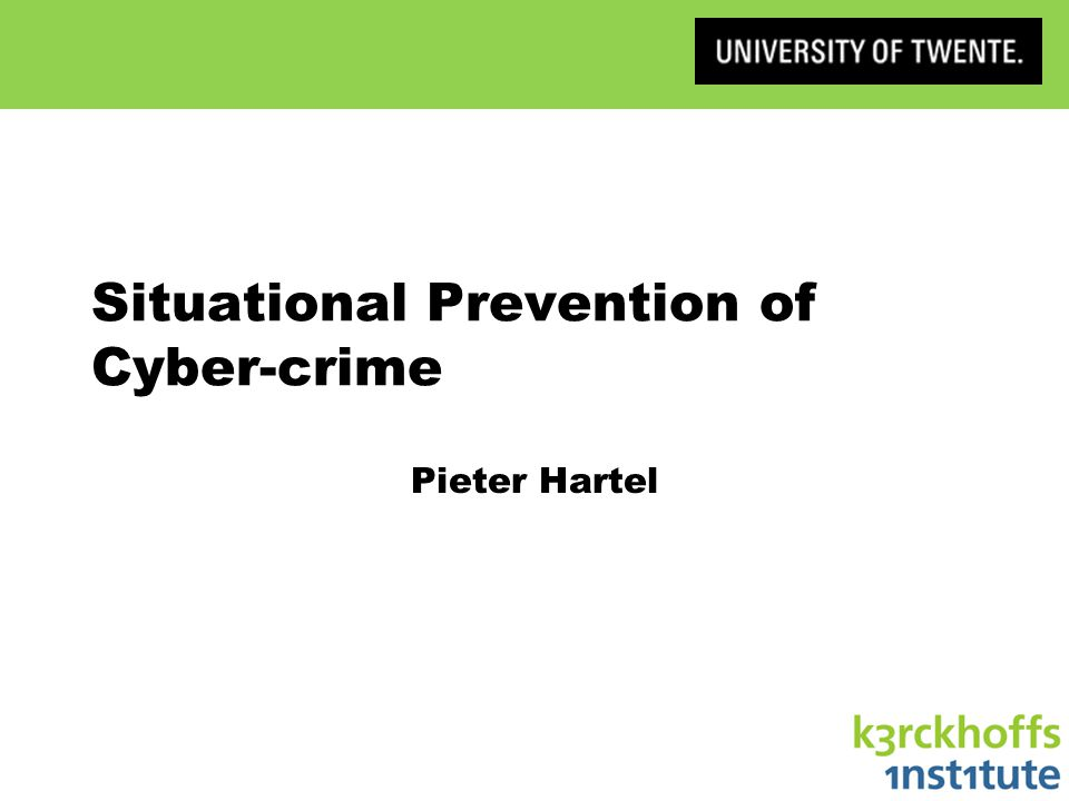 Situational Prevention of Cyber-crime Pieter Hartel