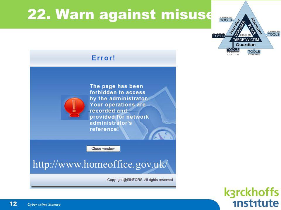 Cyber-crime Science 12 22. Warn against misuse http://www.homeoffice.gov.uk/