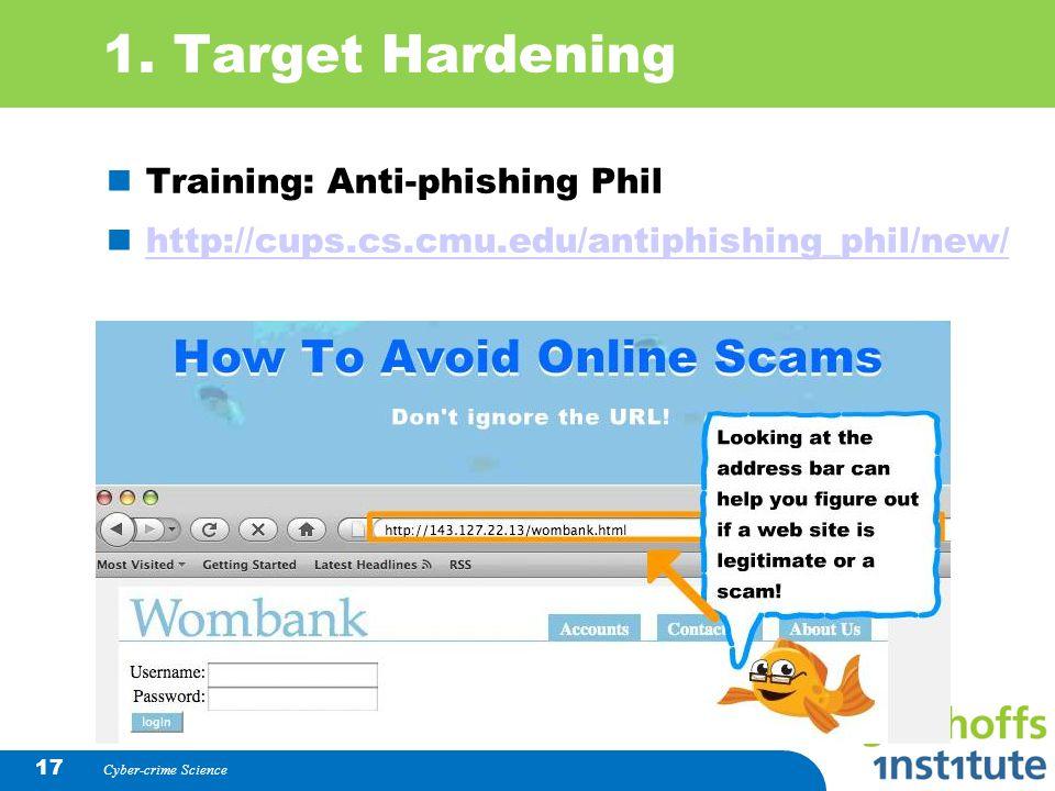Cyber-crime Science 17 1. Target Hardening Training: Anti-phishing Phil http://cups.cs.cmu.edu/antiphishing_phil/new/
