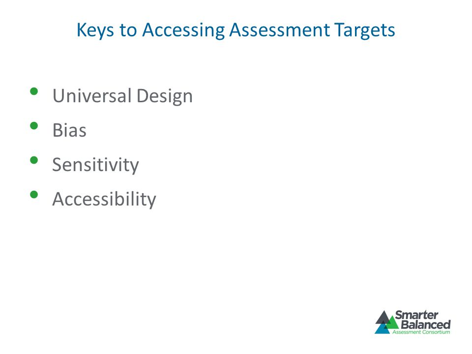 Keys to Accessing Assessment Targets Universal Design Bias Sensitivity Accessibility
