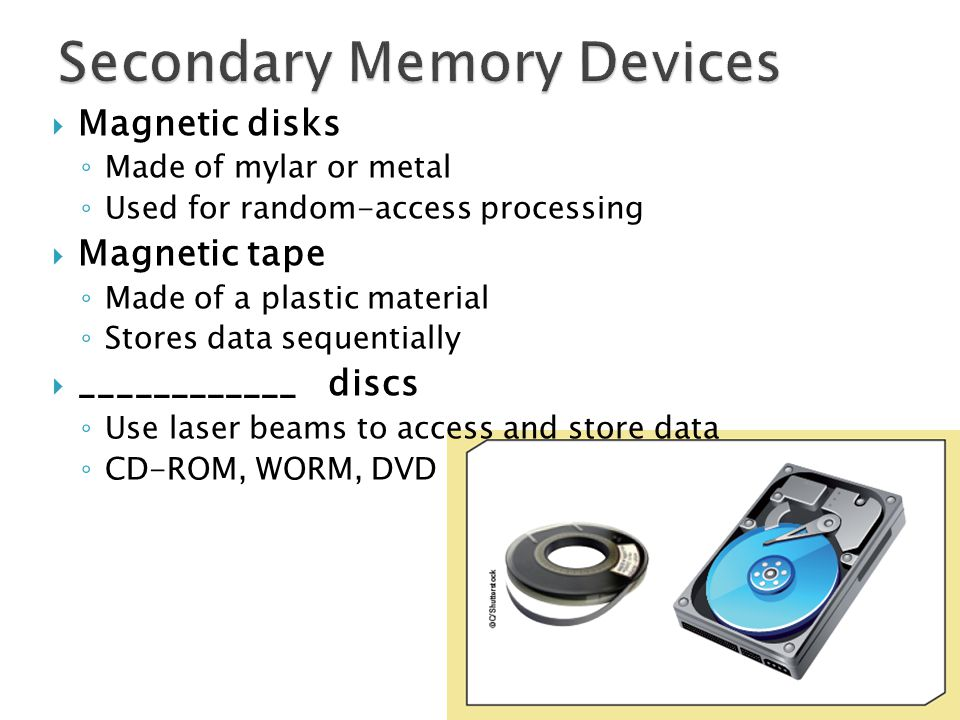 Magnetic disks Made of mylar or metal Used for random-access processing Magnetic tape Made of a plastic material Stores data sequentially ____________