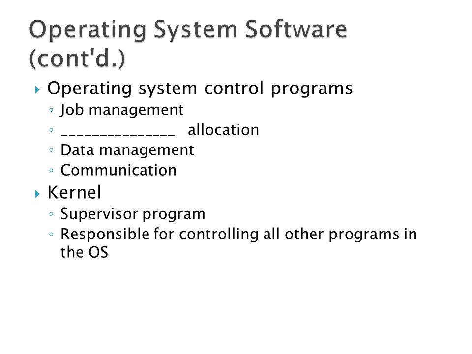 Operating system control programs Job management _______________ allocation Data management Communication Kernel Supervisor program Responsible for co