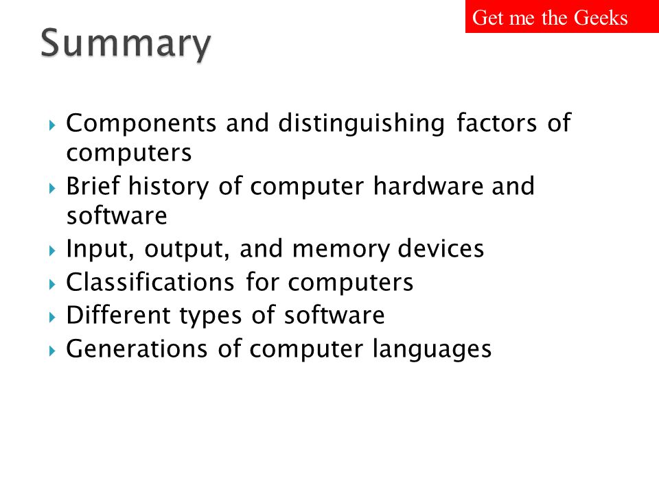 Components and distinguishing factors of computers Brief history of computer hardware and software Input, output, and memory devices Classifications f
