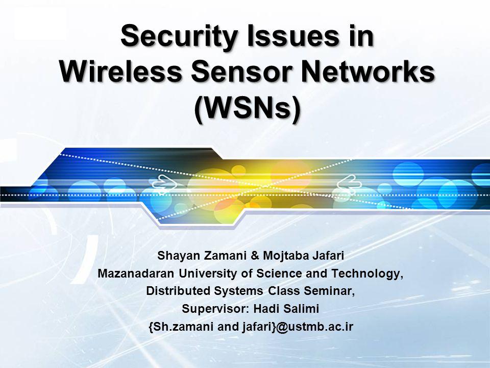LOGO Security Issues in Wireless Sensor Networks (WSNs) Shayan Zamani & Mojtaba Jafari Mazanadaran University of Science and Technology, Distributed S