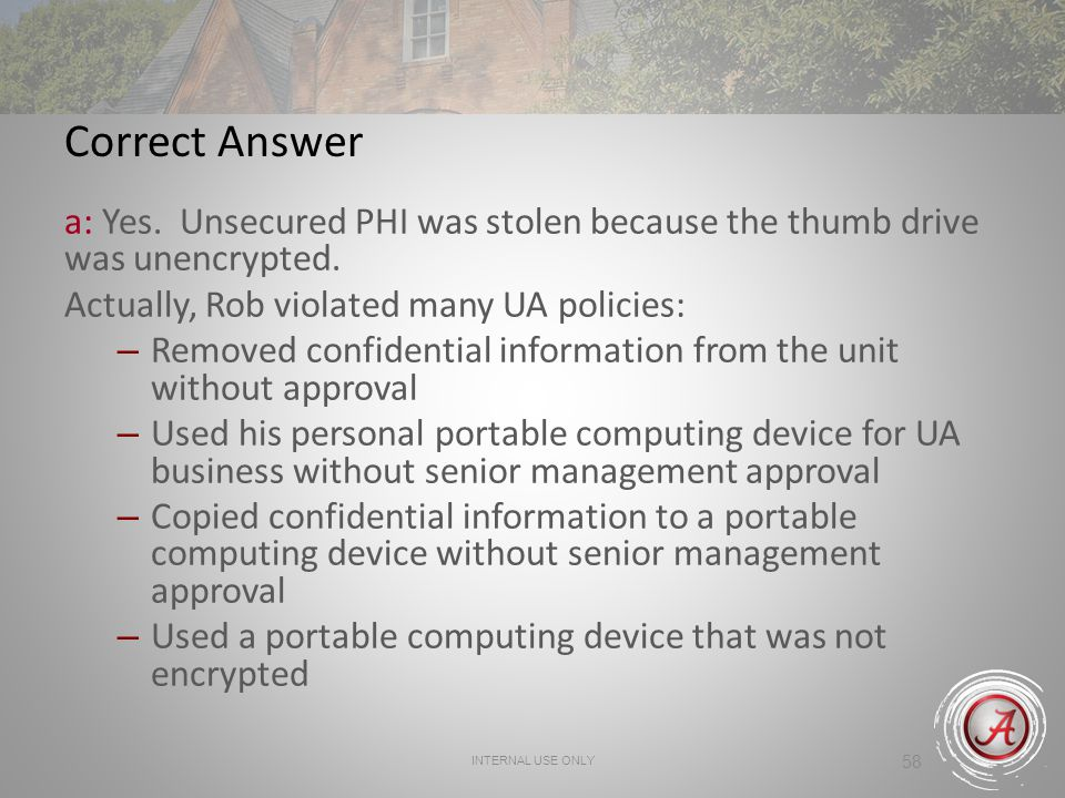 58 Correct Answer a: Yes.Unsecured PHI was stolen because the thumb drive was unencrypted.