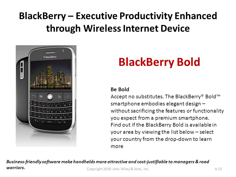 BlackBerry – Executive Productivity Enhanced through Wireless Internet Device Be Bold Accept no substitutes. The BlackBerry® Bold smartphone embodies