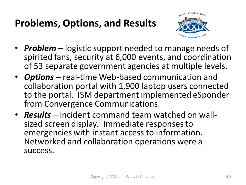 Problems, Options, and Results Problem – logistic support needed to manage needs of spirited fans, security at 6,000 events, and coordination of 53 separate government agencies at multiple levels.