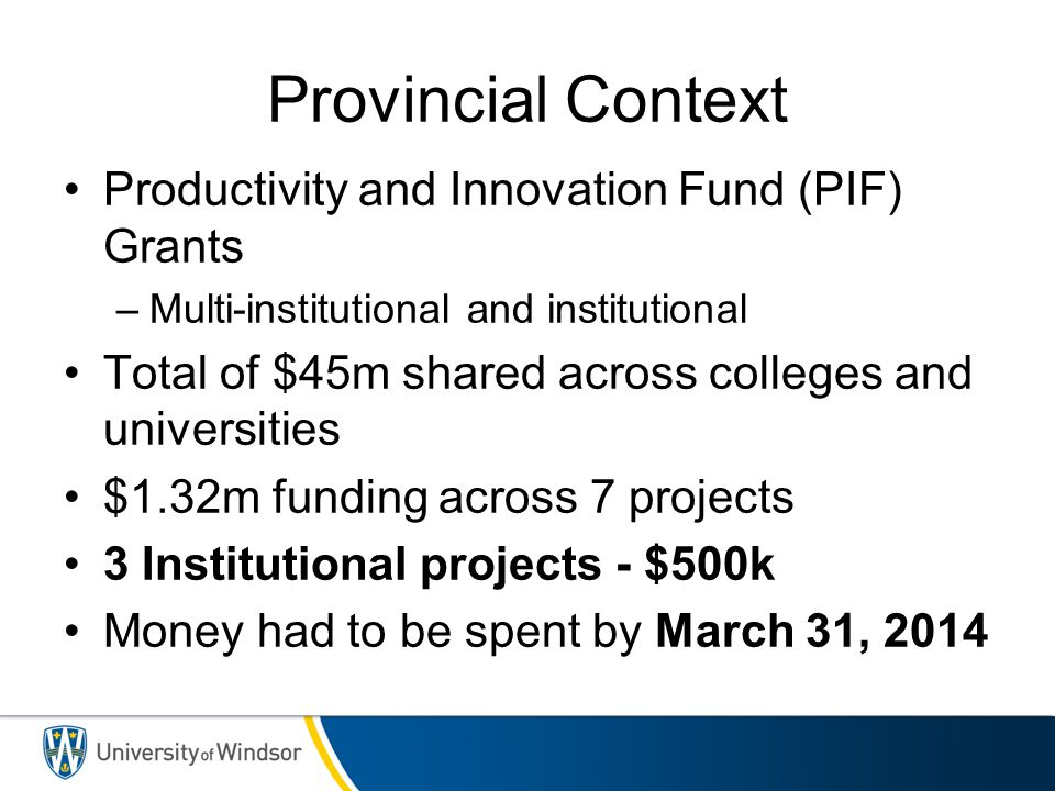 Provincial Context Productivity and Innovation Fund (PIF) Grants –Multi-institutional and institutional Total of $45m shared across colleges and unive
